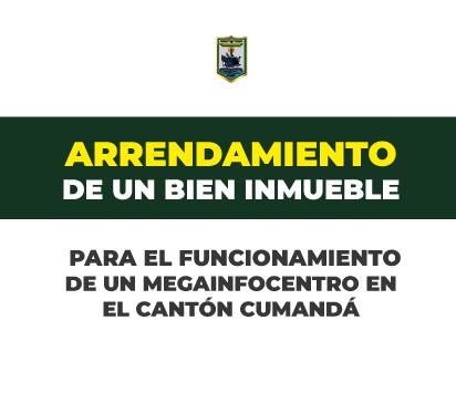 ARRENDAMIENTO DE UN BIEN INMUEBLE PARA EL FUNCIONAMIENTO DE UN MEGAINFOCENTRO EN EL CANTÓN CUMANDÁ